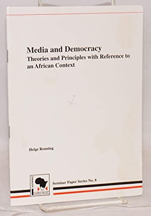 Media and democracy; theories and principles with reference to an African context: Ronning, Helge