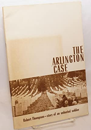 The Arlington case; Robert Thompson-story of an unburied soldier: Thompson, Robert]