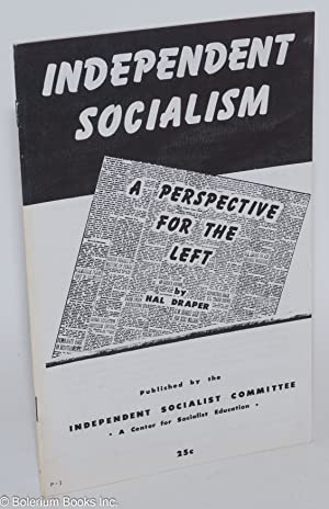 Independent socialism; a perspective for the left: Draper, Hal