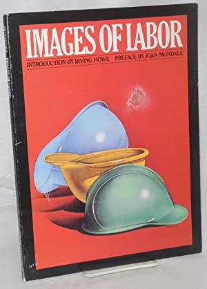 Images of labor. Preface by Joan Mondale,: Foner, Moe, executive