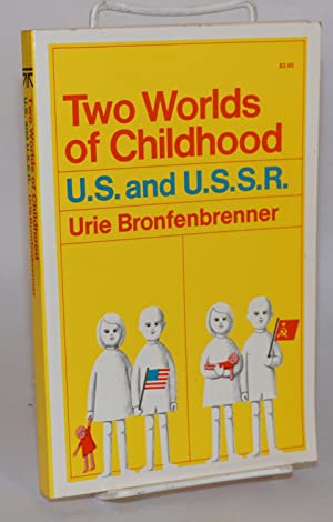 Two worlds of childhood, U.S. and U.S.S.R.: Bronfenbrenner, Urie, with
