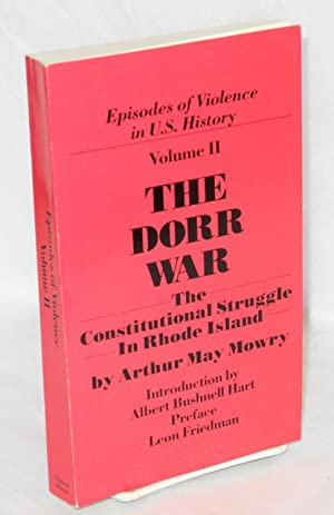 The Dorr War or the constitutional struggle in Rhode Island. With an introduction by Albert ...