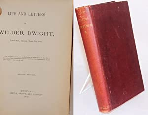 Life and letters of Wilder Dwight, lieut.-col. second Mass. Inf. vols. Second edition: Dwight, ...