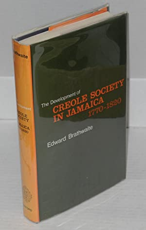The development of creole society in Jamaica; 1770-1820: Brathwaite, Edward