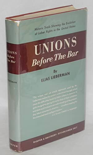 Unions before the bar; historic trials showing the evolution of labor rights in the United States: ...