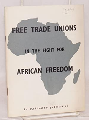 Free trade unions in the fight for African freedom; with a preface by H. P. Adebola and Omer Becu: ...