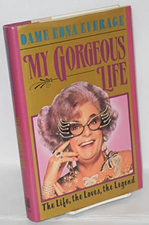 My gorgeous life; the life, the loves, the legend: Everage, Dame Edna, aka Barry Humphries