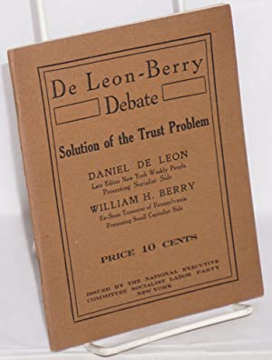 De Leon-Berry debate on solution of the trust problem, held before the University Extension Society...