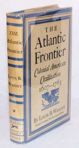 The Atlantic frontier; colonial American civilization (1607 - 1763): Wright, Louis B.