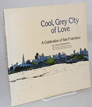 Cool, grey city of love: a celebration of San Francisco, drawings by Jane Chamberlin with loving ...