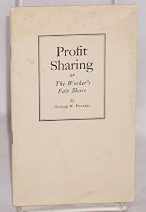 Profit sharing or the worker's fare share, address before the National Civic Federation, Septembe...