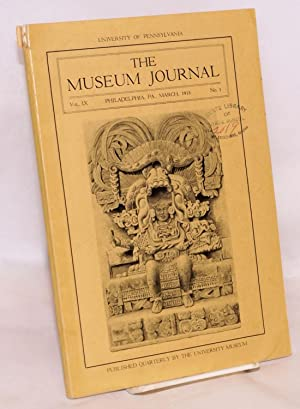 The museum journal vol. IX no. 1, March 1918. Published quarterly by the university museum: ...