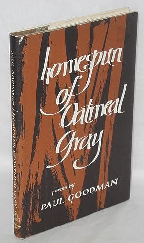 Homespun of oatmeal gray, poems: Goodman, Paul