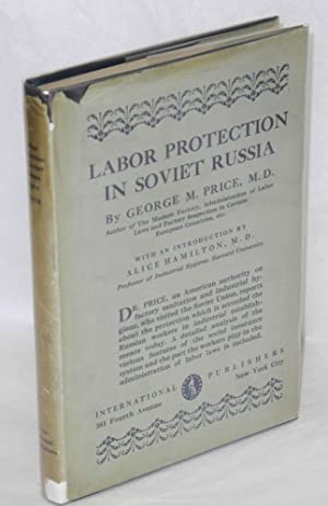 Labor protection in Soviet Russia. With an introduction by Alice Hamilton: Price, George M.