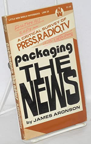 Packaging the news a critical survey of press, radio, tv: Aronson, James