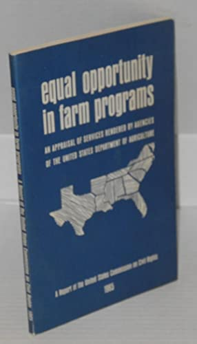 Equal opportunity in farm programs. A appraisal of services rendered by agencies of the United ...