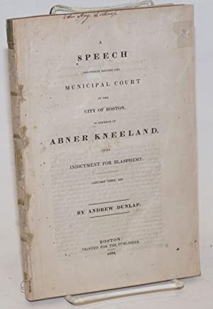 A speech delivered before the Municipal Court of the City of Boston in defence of Abner Kneeland on...