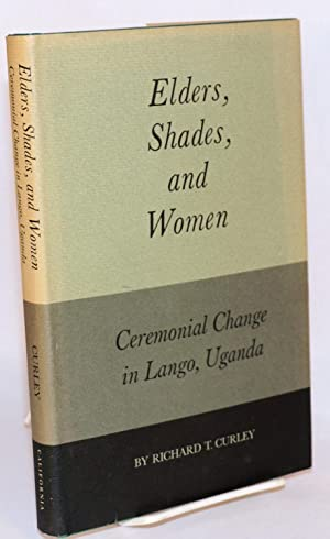 Elders, shades, and women; ceremonial change in: Curley, Richard T.