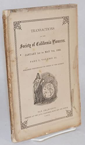 Transactions of the Society of California Pioneers; January 1st to May 7th, 1863; part I, volume II...