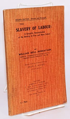 The slavery of labour: A scientific demonstration of the identity of free and slave labour. Second ...