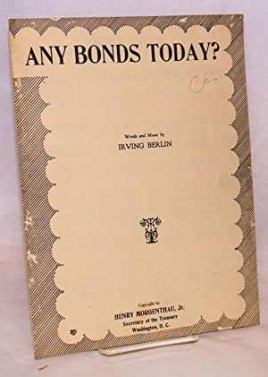 Any bonds today? copyright by Henry Morgenthau, Jr., secretary of the treasury: Berlin, Irving; ...