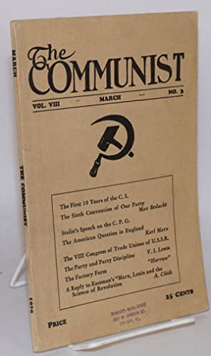 The Communist. A theoretical magazine fot eh discussion of revolutionary problems. Vol. 8, no.3, ...