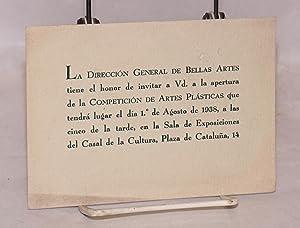 Invitation to the opening of la Cometici?n de Artes Pl?sticas, 1 August 1938: Direcci?n General de ...