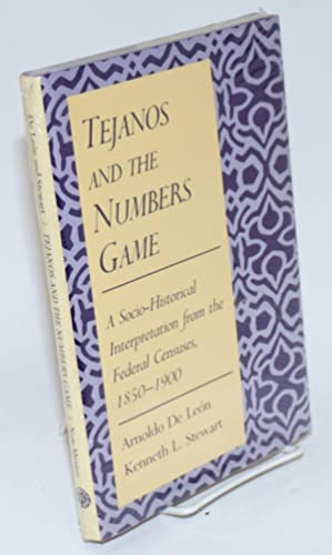 Tejanos and the numbers game; a socio-historical interpretation from the federal censuses, 1850-1900