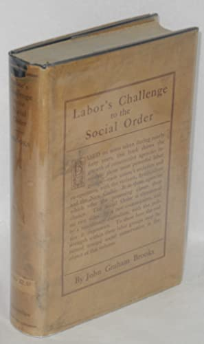 Labor's challenge to the social order; democracy its own critic and educator: Brooks, John ...