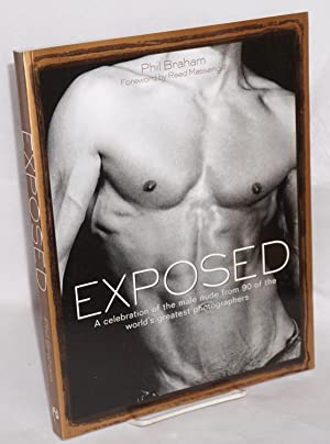 Exposed; a celebration of the male nude from 90 of the world's greatest photographers: Braham,...