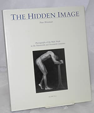 The hidden image; photographs of the male nude in the nineteenth and twentieth centuries: Weiermair...