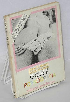 O que ? pornografia: Moraes, Eliane R. e Sandra M. Lapeiz