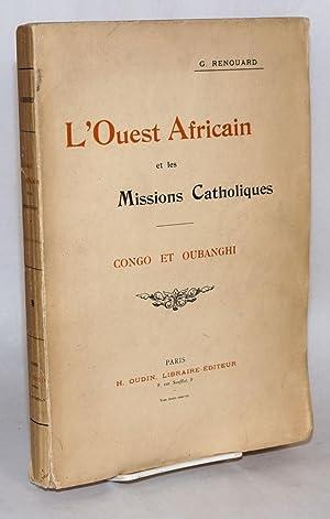 L'Ouest Africain et les Missions Catholiques; Congo et Oubanghi: Renouard, G.