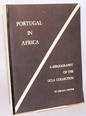 Portugal in Africa; a bibliography of the UCLA collection: Bender, Gerald J. and Tamara L., Donna S...