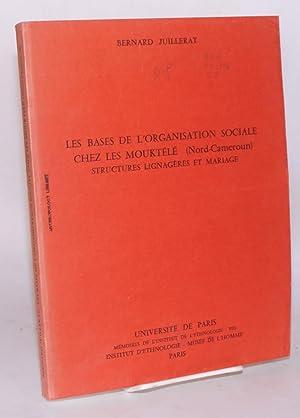 Les bases de l'organisation sociale chez les Moukt?l? (Nord - Cameroun); structures lignag?res...