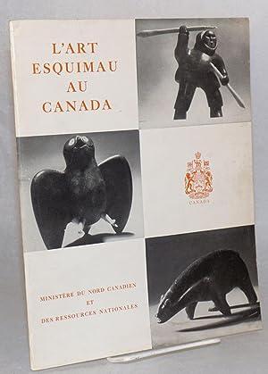 L' art esquimau au Canada. Photographies de Bert Beaver et de l'Office National du Film: ...