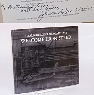 Welcome iron steed; Healdsburg's Railroad Days; issued to commemorate Healdsburg's rich railroad ...