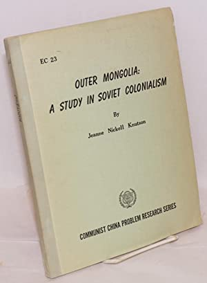 Outer Mongolia: a study in Soviet colonialism: Knutson, Jeanne Nickell