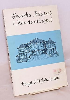 Svenska palatset i Konstantinopel. Sveriges kyrka och ministerhus i Konstantinopel under sjutton- ...