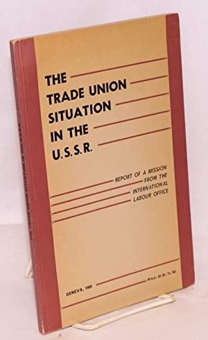 The trade union situation in the U.S.S.R.: International Labour Office