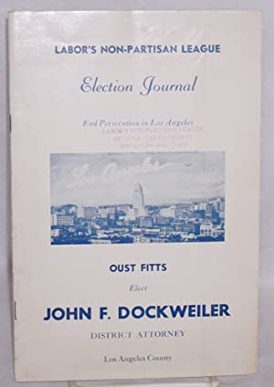 Election journal. End persecution in Los Angeles. Oust Fitts, elect John F. Dockweiller District ...