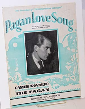 Pagan love song; lyric by Arthur Freed, melody by Nacio Herb Brown, as sung by Ramon Novarro in the...