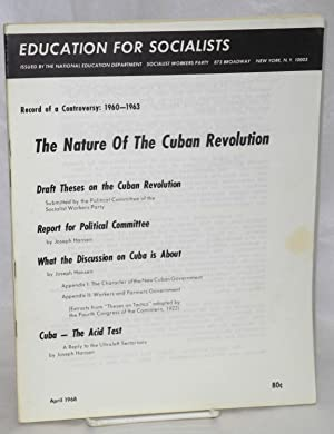The nature of the Cuban revolution. Record of a controversy: 1960-1963. Draft theses on the Cuban ...