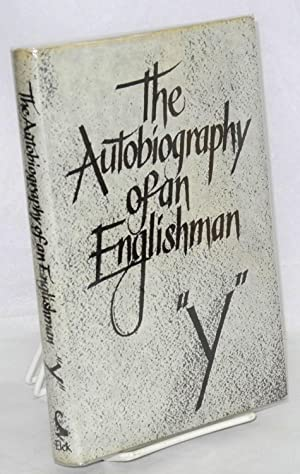 The autobiography of an Englishman: Y [pseudonym Carl Yaeger]