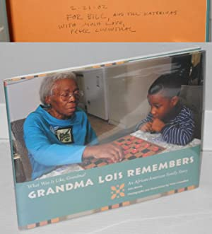 Grandma Lois remembers; an African-American family story, photographs and illustrations by Peter ...