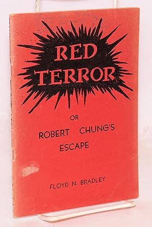 Red terror or Robert Chung's escape. Third edition: Bradley, Floyd N.
