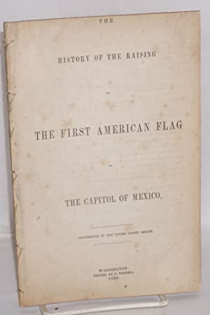 The history of the raising of the first American flag on the capitol of Mexico: Proceedings in the ...