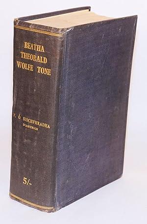 Beatha Theobald Wolfe Tone. Mar do frith 'na scribhinni f?in agus i scribhinni a mhic agus ar ...