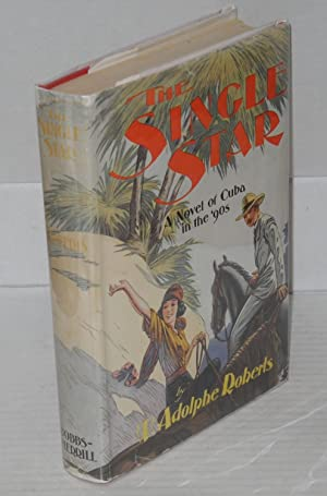 The single star; a novel of Cuba in the '90s: Roberts, W. Adolphe