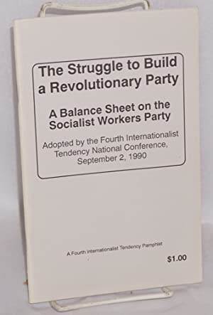 The struggle to build a revolutionary party. A balance sheet on the Socialist Workers Party, ...